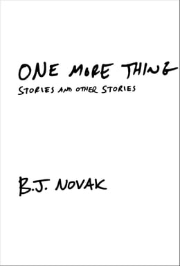 Book One More Thing: Stories and Other Stories by B. J. Novak