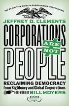 Corporations Are Not People: Reclaiming Democracy from Big Money and Global Corporations by Jeffrey D. Clements