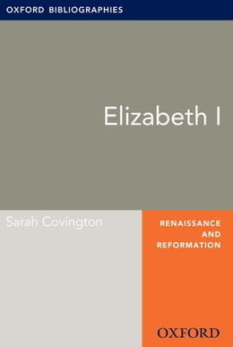 Book Elizabeth I: Oxford Bibliographies Online Research Guide by Sarah Covington