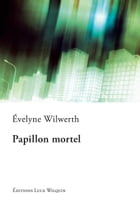 Papillon mortel: Roman à suspense by Évelyne Wilwerth