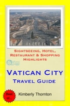 Vatican City Travel Guide: Sightseeing, Hotel, Restaurant & Shopping Highlights by Joshua Arnold