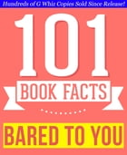 Bared to You - 101 Amazingly True Facts You Didn't Know: Fun Facts and Trivia Tidbits Quiz Game Books by G Whiz