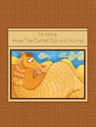 How The Camel Got His Hump by J.R. Kipling