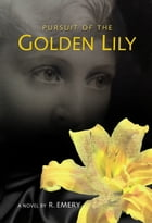 Pursuit of the Golden Lily by R. Emery