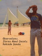 Observations: Stories About Society by Kehinde Sonola