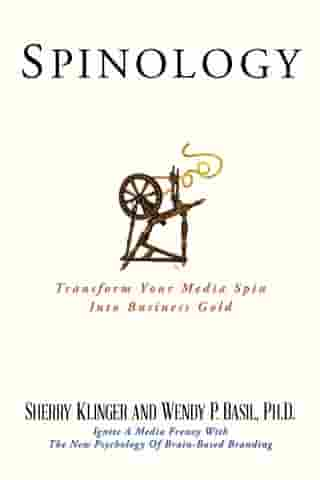 SPINOLOGY: Transform Your Media Spin Into Business Gold