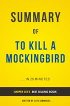 Summary of To Kill A Mockingbird: by Harper Lee , Includes Analysis by Elite Summaries