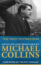 Path to Freedom: Articles & Speeches by Michael Collins by Michael Collins