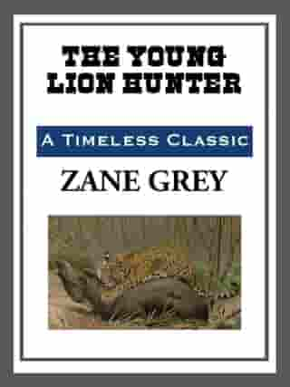 The Young Lion Hunter by Zane Grey
