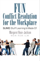 Fun Conflict Resolution for the Workplace SLIMO: Stuff Learning Is Made Of by Margaret Rose-Jackson M.S.W. R.S.W. LL.M. (ADR)