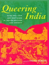 Queering India: Same-Sex Love and Eroticism in Indian Culture and Society