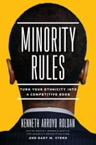 Minority Rules: Turn Your Ethnicity Into a Competitive Edge by Kenneth Arroyo Roldan