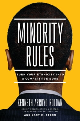 Book Minority Rules: Turn Your Ethnicity Into a Competitive Edge by Kenneth Arroyo Roldan