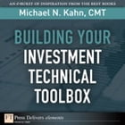 Building Your Investment Technical Toolbox by Michael N. Kahn CMT