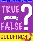 The Goldfinch - True or False? G Whiz Quiz Game Book: Fun Facts and Trivia Tidbits Quiz Game Books by G Whiz