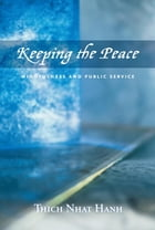 Keeping the Peace: Mindfulness and Public Service by Thich Nhat Hanh