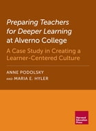Preparing Teachers for Deeper Learning at Alverno College: A Case Study in Creating a Learner-Centered Culture by Anne Podolsky