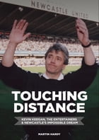 Touching Distance: Kevin Keegan, The Entertainers & Newcastle's Impossible Dream by Martin Hardy