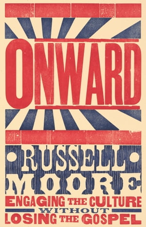 Onward: Engaging the Culture without Losing the Gospel by Russell D. Moore