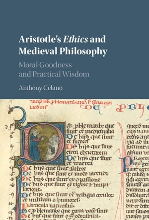 Aristotle's Ethics and Medieval Philosophy Moral Goodness and Practical Wisdom