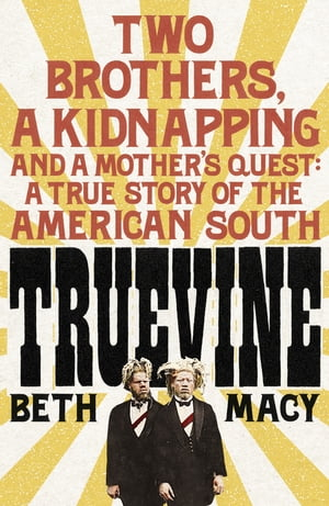 Truevine Two Brothers,  a Kidnapping and a Mother?s Quest: A True Story of the American South