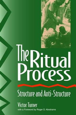 Book The Ritual Process: Structure and Anti-Structure by Turner, Victor W.