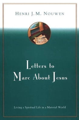 Book Letters to Marc About Jesus: Living a Spiritual Life in a Material World by Henri J. M. Nouwen
