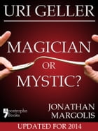 Uri Geller: Magician or Mystic?: Biography of the controversial mind-reader by Jonathan Margolis