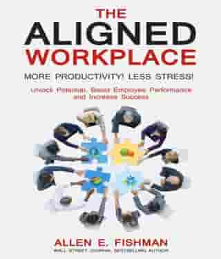 The Aligned Workplace:Unlock Potential, Boost Employee Performance and Increase Success