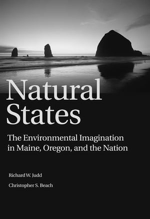 "Natural States ""The Environmental Imagination in Maine,  Oregon,  and the Nation"""