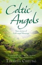 Celtic Angels: True stories of Irish Angel Blessings by Theresa Cheung
