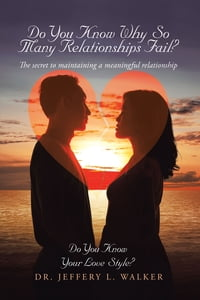 Do You Know Why so Many Relationships Fail?: The Secret to Maintaining a Meaningful Relationship