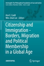 Citizenship and Immigration - Borders, Migration and Political Membership in a Global Age by Ann E. Cudd