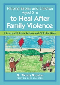 Helping Babies and Children Aged 0-6 to Heal After Family Violence: A Practical Guide to Infant…