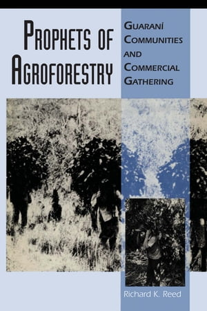 Prophets of Agroforestry Guaran� Communities and Commercial Gathering
