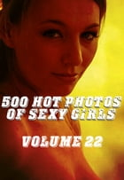 500 Hot Photos of Sexy Girls Volume 22 by Mary Spiner