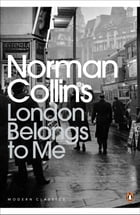 London Belongs to Me by Norman Collins