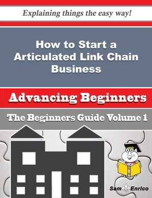 How to Start a Articulated Link Chain Business (Beginners Guide): How to Start a Articulated Link Chain Business (Beginners Guide) by Patricia Walling