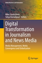 Digital Transformation in Journalism and News Media: Media Management, Media Convergence and Globalization by Mike Friedrichsen