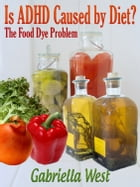 Is ADHD Caused by Diet? The Food Dye Problem by Gabriella West