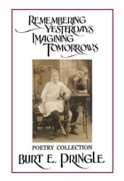 Remembering Yesterdays Imagining Tomorrows: Poetry Collection