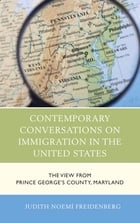 Contemporary Conversations on Immigration in the United States: The View from Prince George's…