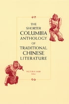 The Shorter Columbia Anthology of Traditional Chinese Literature by Victor Mair