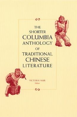 Book The Shorter Columbia Anthology of Traditional Chinese Literature by Victor H. Mair