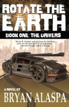 Rotate The Earth: Book One: The Drivers by Bryan Alaspa