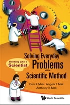 Solving Everyday Problems with the Scientific Method: Thinking Like a Scientist by Don K Mak