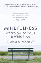 Mindfulness: Weeks 3-4 of Your 8-Week Plan by Michael Chaskalson