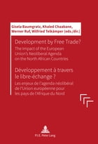 Development by Free Trade? / Développement à travers le libre-échange ?: The Impact of the European Unions' Neoliberal Agenda on the North African Cou by Gisela Baumgratz
