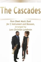 The Cascades Pure Sheet Music Duet for C Instrument and Bassoon, Arranged by Lars Christian Lundholm by Pure Sheet Music