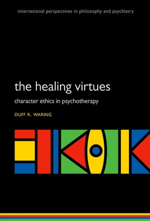 The Healing Virtues Character Ethics in Psychotherapy